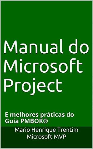 Manual do Microsoft Project: E melhores práticas do Guia PMBOK®