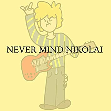 Never Mind Nikolai