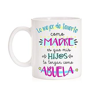 Taza Lo Mejor de tenerte como Madre es Que mis Hijos te tengan como Abuela. Taza Regalo para Madres y Abuelas con Mucho Amor. Regalo día de la Madre