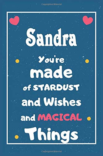 Sandra You are made of Stardust and Wishes and MAGICAL Things: Personalised Name Notebook, Gift For Her, Christmas Gift, Gift For Friend, Gift For Women, Birthday Gift 110 Pages