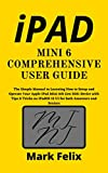 IPAD MINI 6 COMPREHENSIVE USER GUIDE: The Simple Manual to Learning How to Setup and Operate Your Apple iPad Mini 6th Gen 2021 Device with Tips & Tricks ... both Amateurs and Seniors (English Edition)