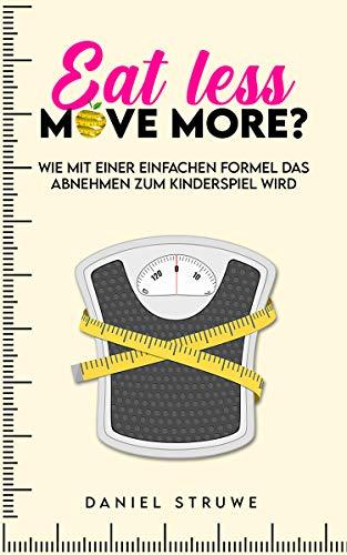 Eat less, move more?: Wie mit einer einfachen Formel das Abnehmen zum Kinderspiel wird