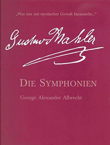 Die Symphonien von Gustav Mahler: Was uns mit mystischer Gewalt hinanzieht...