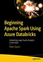 Beginning Apache Spark Using Azure Databricks: Unleashing Large Cluster Analytics in the Cloud Front Cover