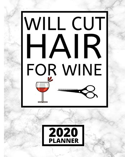Will Cut Hair For Wine: 2020 Planner For Hairdressers, 1-Year Daily, Weekly and Monthly Schedule Organizer With Calendar, Gifts For Hair Stylists, Hairdressers, Women (8' x 10')