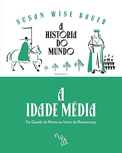 A História do Mundo - A Idade Média: da Queda de Roma ao Início da Renascença (Volume 2)