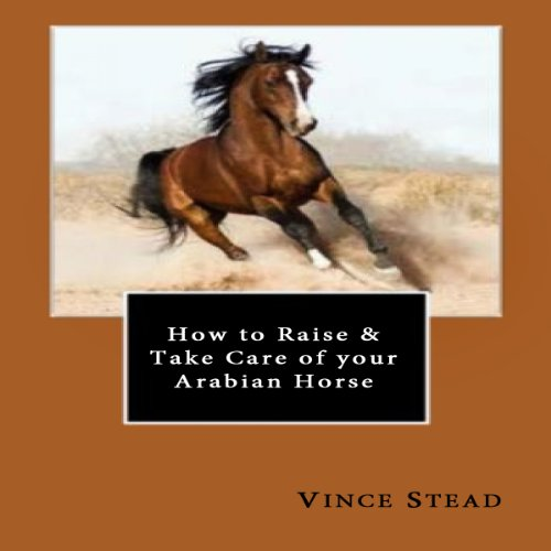 How to Raise & Take Care of your Arabian Horse cover art