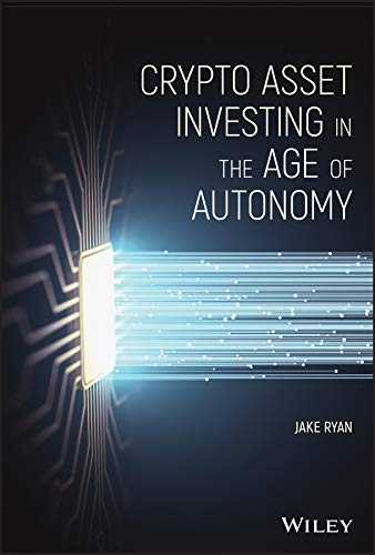 Crypto Asset Investing in the Age of Autonomy: The Complete Handbook to Building Wealth in the Next Digital Revolution (English Edition)