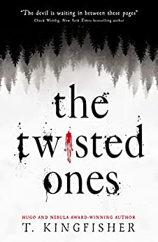 The Twisted Ones by [T. Kingfisher]