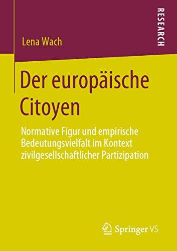 Der europäische Citoyen: Normative Figur und empirische Bedeutungsvielfalt im Kontext zivilgesellschaftlicher Partizipation