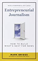 Entrepreneurial Journalism: How to Build What?s Next for News by Mark E. Briggs(2011-10-12)