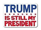 Trump is Still My President POTUS Donald J. Trump (Sticker Decal)