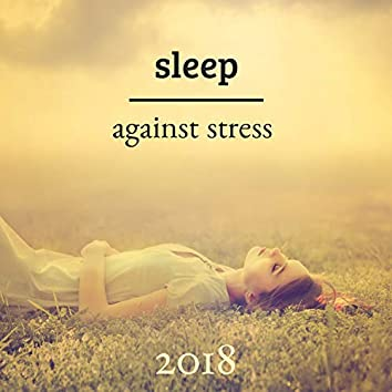 Sleep against Stress 2018 - Relaxing Music before Going to Sleep
