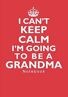I Can't Keep Calm I'm Going To Be A Grandma Notebook: 7 inch x 10 inch Ruled Notebook/Journal for Expecting Grandmothers
