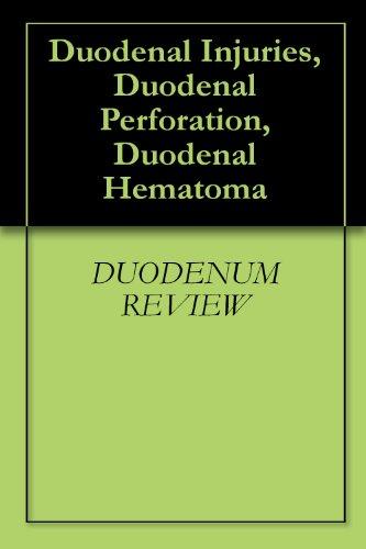 Duodenal Injuries, Duodenal Perforation, Duodenal Hematoma (English Edition)