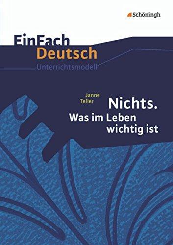 EinFach Deutsch Unterrichtsmodelle: Janne Teller: Nichts. Was im Leben wichtig ist: Gymnasiale Oberstufe