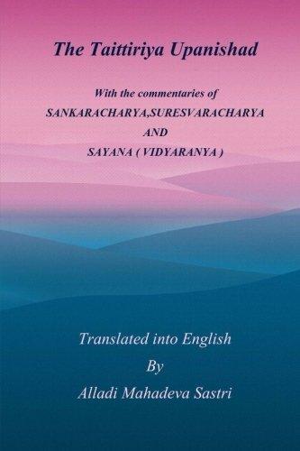 The Taittiriya Upanishad: With the commentaries of SANKARACHARYA, SURESVARACHARYA AND SAYANA ( VIDYARANYA )