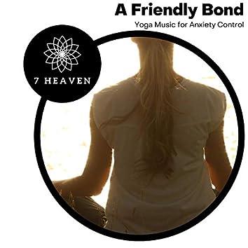 A Friendly Bond - Yoga Music For Anxiety Control