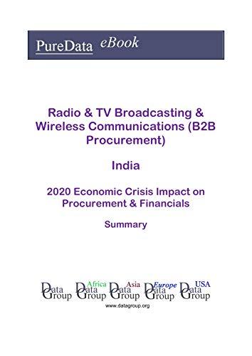 Radio & TV Broadcasting & Wireless Communications (B2B Procurement) India Summary: 2020 Economic Crisis Impact on Revenues & Financials (English Edition)