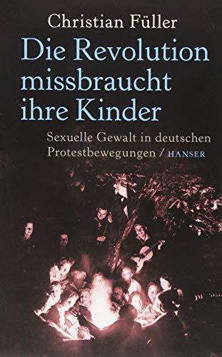 Die Revolution missbraucht ihre Kinder: Sexuelle Gewalt in deutschen Protestbewegungen