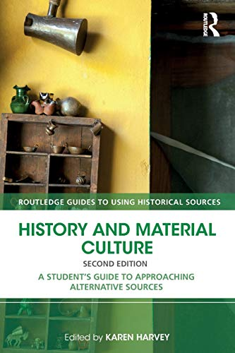Compare Textbook Prices for History and Material Culture: A Student's Guide to Approaching Alternative Sources Routledge Guides to Using Historical Sources 2 Edition ISBN 9781138928671 by Harvey, Karen