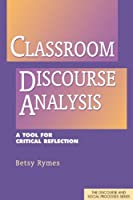 Classroom Discourse Analysis: A Tool for Critical Reflection (Discourse and Social Processes)
