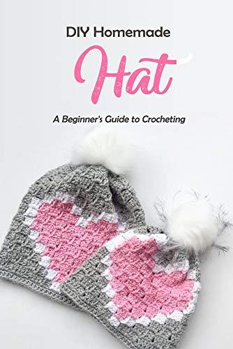DIY Homemade Hat: A Beginner's Guide to Crocheting: Hat Crochet Book