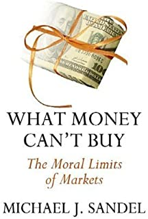 What Money Can't Buy: The Moral Limits of Markets by Michael J. Sandel (2012-09-01)