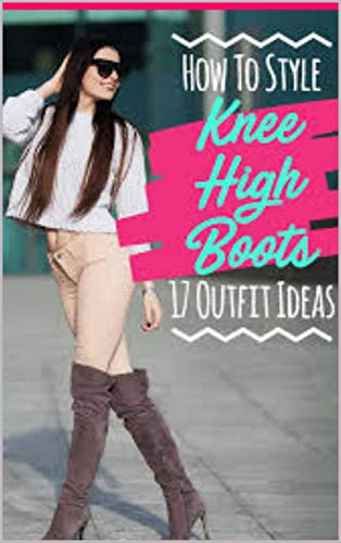 17 Best Outfit Ideas How To Style Knee High Boots (English Edition)