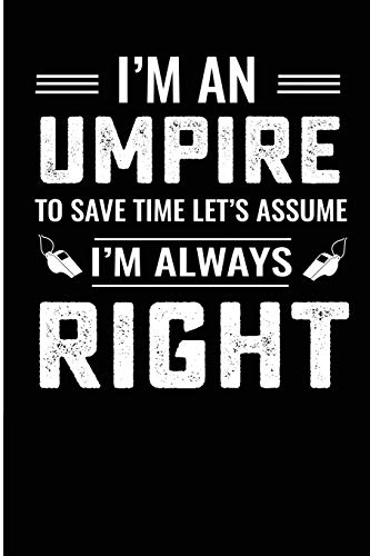 I\'m An Umpire To Save Time Let\'s Assume I\'m Always Right: College Rulled Lined Prayer Book For The Basketball, Baseball Or Football Umpire