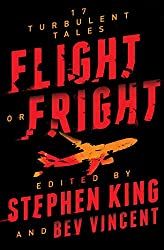 Fight or Flight: 17 Turbulent Tales edited by Stephen King & Bev Vincent
