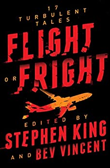 Flight or Fright: 17 Turbulent Tales by [Stephen King, Bev Vincent]