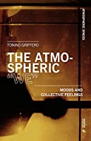 """The Atmospheric """"We"""": Moods and Collective Feelings (Atmospheric Spaces)"""