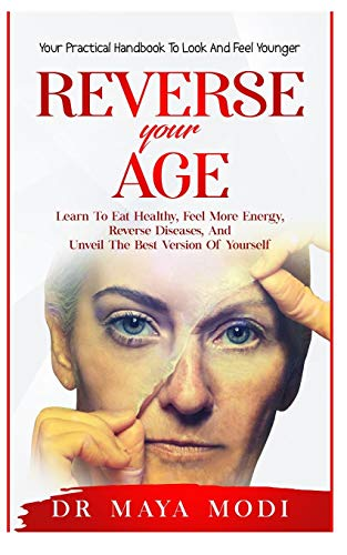 Compare Textbook Prices for Reverse your Age: Learn to Eat Healthy, Feel More Energy, Reverse Diseases, and Unveil the Best Version of Yourself : Your Practical Handbook To Look and Feel Younger  ISBN 9798733454030 by Modi, Dr. Maya