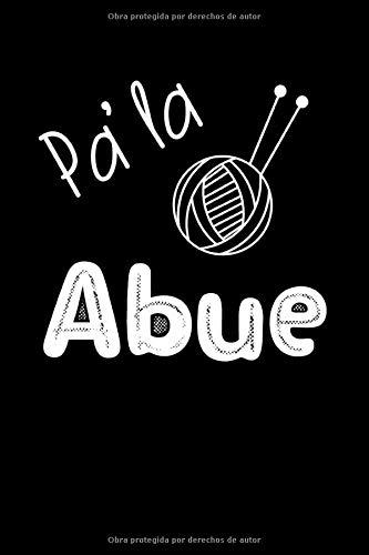 Pa'la Abue: Libreta de Apuntes. Regalos Originales Para Mujeres y Abuelas. Diario Para Escribir, Cuaderno de Notas. Lined Journal (Spanish Edition)
