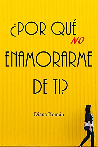 ¿Por qué no enamorarme de ti? de Diana Román