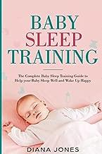 Baby Sleep Training: The Complete Baby Sleep Training Guide to Help your Baby Sleep Well and Wake Up Happy