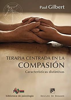 Terapia centrada en la compasión (Biblioteca de Psicología) (Spanish Edition) par [Paul Gilbert]