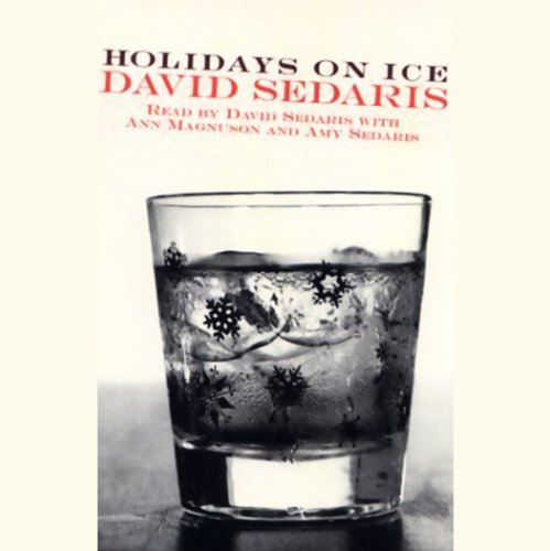 Holidays on Ice                   Written by:                                                                                                                                 David Sedaris                               Narrated by:                                                                                                                                 David Sedaris                      Length: 3 hrs and 10 mins     1 rating     Overall 5.0