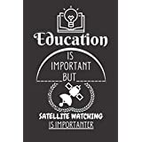 Education Is Important But Satellite Watching Is Importanter: Funny Gifts Ideas For Satellite Watching Lovers  6x9 Journal For Writing and Taking Notes (Perfect Gift)