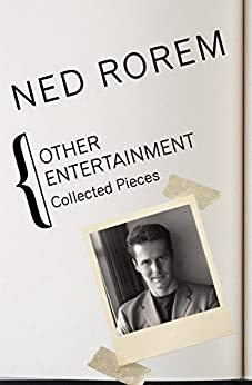 Other Entertainment: Collected Pieces by [Ned Rorem]