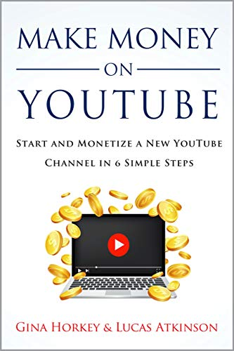 Make Money On YouTube: Start And Monetize A New YouTube Channel In 6 Simple Steps (Make Money From Home Book 11) (English Edition)