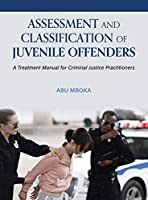 Assessment and Classification of Juvenile Offenders: A Treatment Manual for Criminal Justice Practitioners