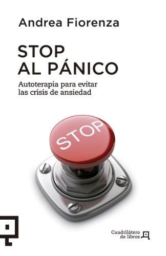 Stop al pánico: Autoterapia para evitar las crisis de ansiedad: 7 (Cuadrilátero de libros - Práctico)