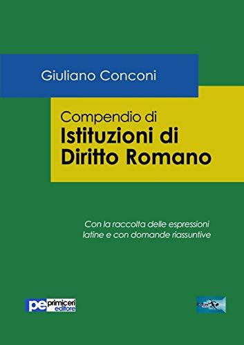 Compendio di istituzioni di diritto romano. Con la raccolta delle espressioni latine e con domande riassuntive