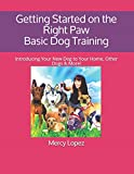 Getting Started on the Right Paw Basic Dog Training: Introducing Your New Dog to Your Home, Other Dogs & More!: 2 (Everything Dogs)