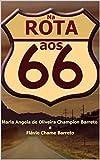 Na rota aos 66: Roteiros e dicas de viagens curtas, a partir da cidade do Rio de Janeiro (Portuguese Edition)