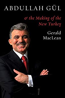 Abdullah Gül and the Making of the New Turkey by [Gerald MacLean]