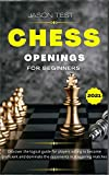 CHESS OPENINGS FOR BEGINNERS: Discover the logical guide for players willing to become GrandMaster and dominate the opponents in staggering matches