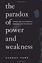 The Paradox of Power and Weakness: Levinas and an Alternative Paradigm for Psychology (SUNY series, Alternatives in Psychology)